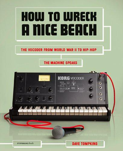Book review: How To Wreck A Nice Beach: The Vocoder from World War II to Hip-Hop