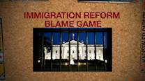 IMMIGRATION REFORM BLAME GAME