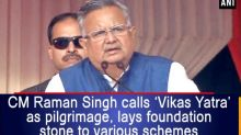 CM Raman Singh calls Vikas yatra as pilgrimage, lays foundation stone to various schemes
