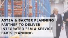 Astea International and Baxter Planning Partner to Deliver a Fully Integrated Field Service Management and Service Parts Planning Solution