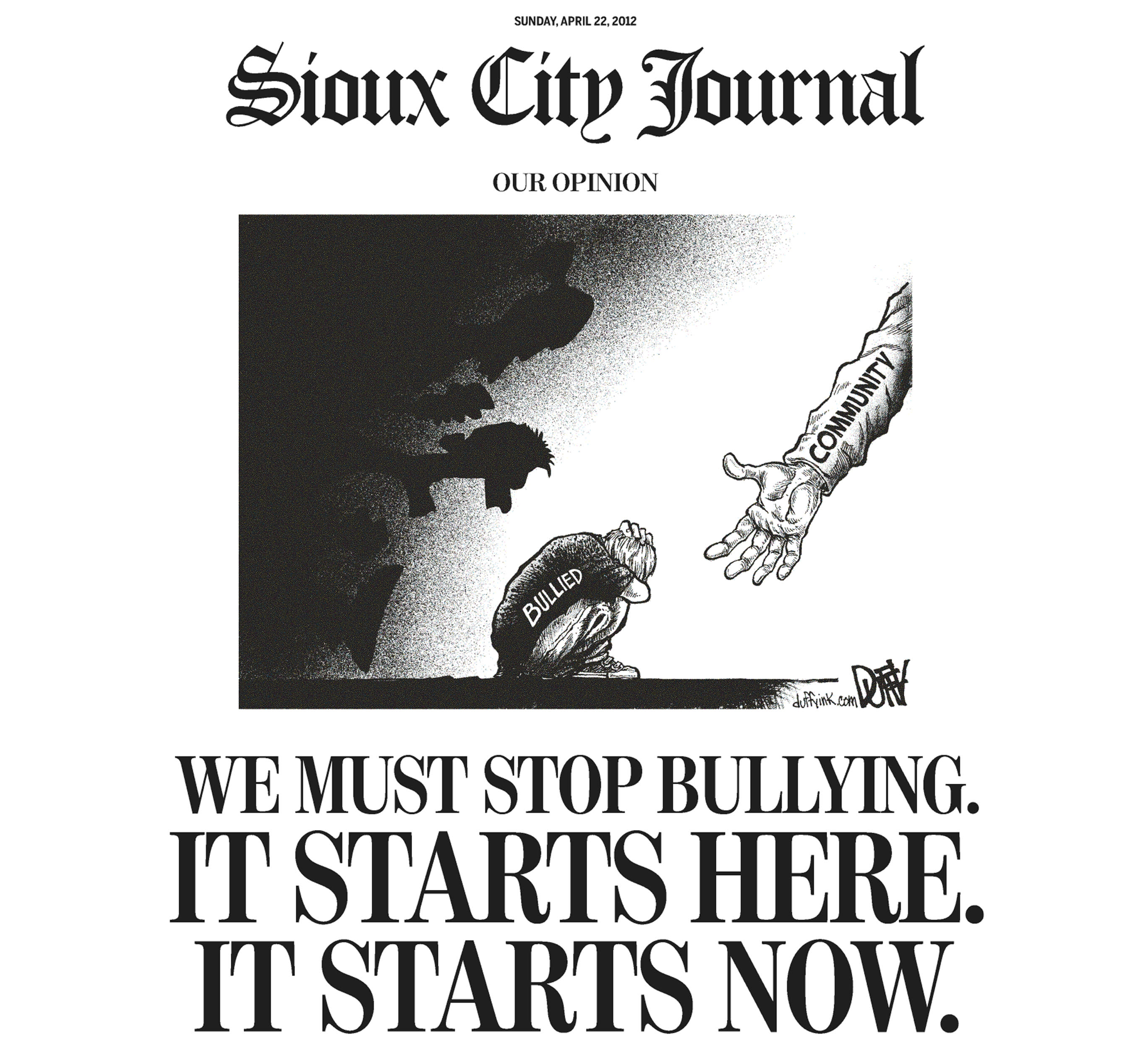 "This image shows the top half of the front page of The Sioux City Journal's Sunday, April 22, 2012, edition, featuring a full-page piece to an anti-bullying editorial after a gay teen committed suicide. The Sioux City Journal's front-page opinion piece calls on the community to be pro-active in stopping bullying and urges members to learn more about the problem by seeing the acclaimed new film, ""Bully,"" which documents the harassment of Sioux City middle school student. Relatives have said 14-year-old Kenneth Weishuhn Jr. suffered intense harassment, including threatening cellphone calls and nasty comments posted online, after coming out to family and friends about a month ago. He died April 15 from what the local sheriff's office described only as a ""self-inflicted injury."" (AP Photo/The Sioux City Journal)"