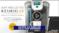 Keurig 2.0 to go on sale this weekend
