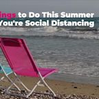 Fun Things to Do This Summer While You're Social Distancing