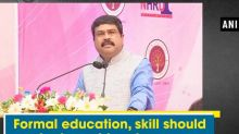 Formal education, skill should be brought under one platform: Dharmendra Pradhan