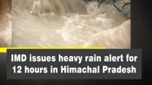 IMD issues heavy rain alert for 12 hours in Himachal Pradesh