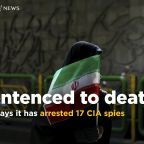 Iran says it arrested 17 Iranian nationals allegedly recruited by the CIA