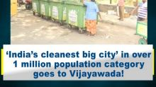 'India's cleanest big city' in over 1 million population category goes to Vijayawada!