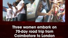 Three women embark on 70-day road trip from Coimbatore to London