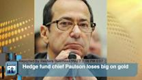 Hedge Fund Chief Paulson Loses Big on Gold