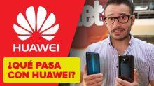 ¿Qué pasa con Huawei? ¿Cómo me afecta?