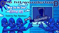 "ONE HIT WONDERLAND: ""Blue (Da Ba Dee)"""