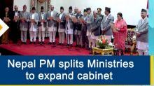 Nepal PM splits Ministries to expand cabinet