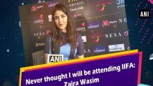Never thought I will be attending IIFA: Zaira Wasim