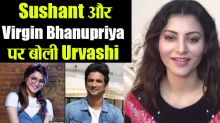 Urvashi Rautela's Exclusive On Virgin Bhanupriya Sushant Singh & More