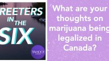 Streeters in the Six: What do you think of marijuana legalization?