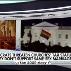 Some Democrats threaten churches' tax status if they don't support same-sex marriage