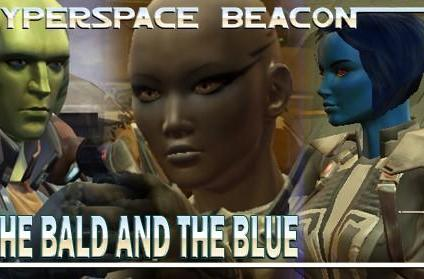 Hyperspace Beacon: The bald and the blue