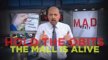 Cramer Remix: Hold the obits—the mall is alive and well