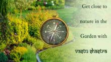 Get close to nature in the Garden with Vastu Shastra