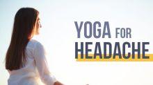 Yoga For Headache: 20 Yoga Asanas To Help You