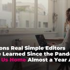 Lessons Real Simple Editors Have Learned Since the Pandemic Sent Us Home Almost a Year