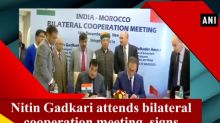 Nitin Gadkari attends bilateral cooperation meeting, signs MoU with Morocco