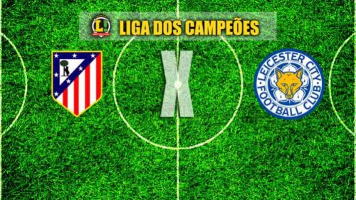 Experiência x novidade: Atlético de Madrid recebe o Leicester