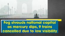 Fog shrouds national capital as mercury dips, 9 trains cancelled due to low visibility