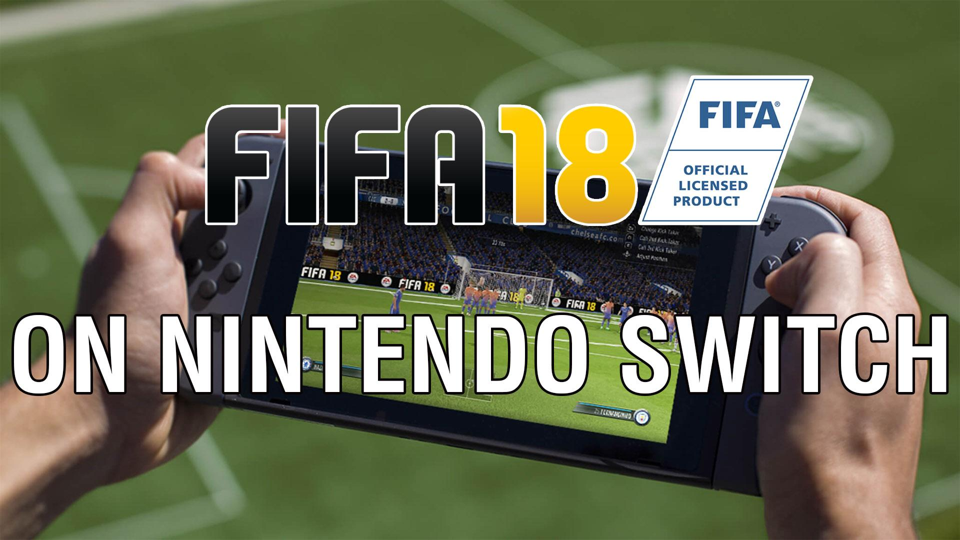 Fifa 18 On Nintendo Switch What Are The Differences To Ps4 And Xbox One Versions Is It Worth Buying