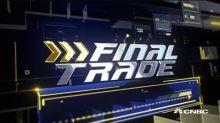 Final Trade: WFC, TACO & more