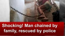 Shocking! Man chained by family, rescued by police