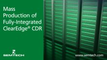 Semtech Announces Volume Production of Fully-Integrated ClearEdge CDR