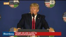 Trump Says U.S. 'Pretty Close' to Deal to End Afghanistan War