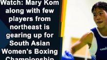 Watch: Mary Kom along with few players from northeast is gearing up for South Asian Women's Boxing Championship