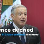 Mexico president calls El Chapo sentence 'inhumane,' vows better society