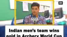 Indian men's team wins gold in Archery World Cup