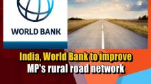 India, World Bank to improve MP's rural road network