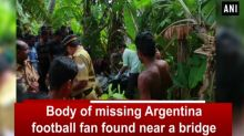 Body of missing Argentina football fan found near a bridge in Kottayam