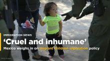 Mexico calls migrant children separation 'inhumane', urges rethink