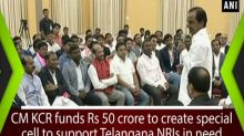 CM KCR funds Rs 50 crore to create special cell to support Telangana NRIs in need