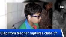 Slap from teacher ruptures class 8 student's eardrum