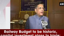 Railway Budget to be historic, capital investment plans to triple: Piyush Goyal