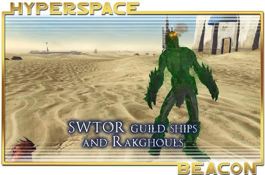Hyperspace Beacon: SWTOR guild ships and Rakghouls