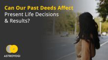 Can Our Past Deeds Affect Present Life Decisions & Results?