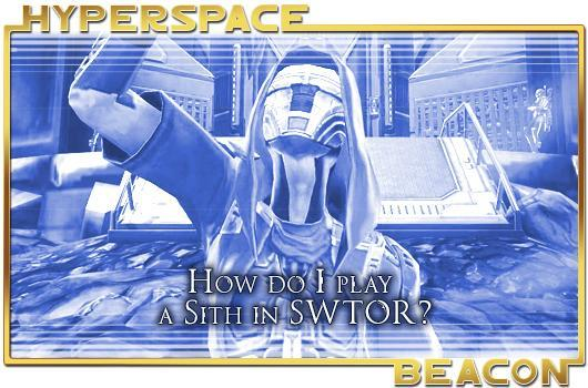 Hyperspace Beacon: How do I play a Sith in SWTOR?