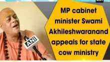 MP cabinet minister Swami Akhileshwaranand appeals for state cow ministry