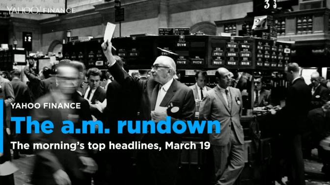 Yahoo Finance's Morning Rundown, March 19