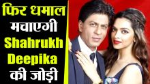 Shahrukh Khan & Deepika Padukone to reunite for this project