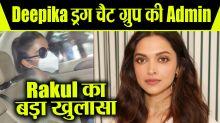 Rakul Preet Singh reveals about Rhea Chakraborty & Deepika Padukone