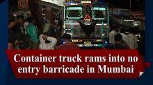 Container truck rams into no entry barricade in Mumbai